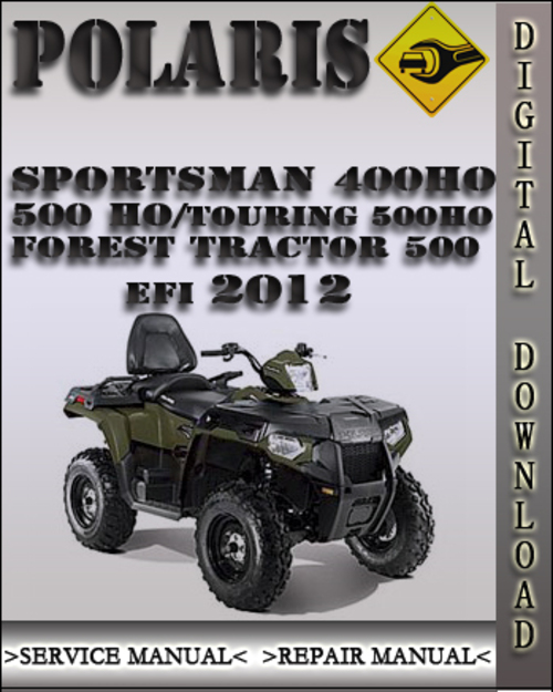 Product picture 2012 Polaris Sportsman 400 HO 500 HO Touring 500 HO Forest Tractor 500 EFI Factory Service Repair Manual